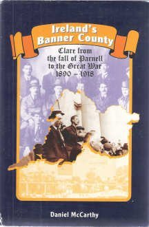 Ireland's Banner County: Clare from the Fall of Parnell to the Great War, 1890-1918 by Daniel Joseph Mccarthy (2002-12-06)