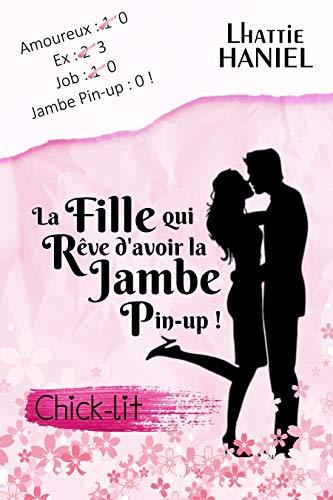 La fille qui rêve d'avoir la jambe pin-up !: La comédie romantique de l'été ! Chick-lit par Lhattie Haniel