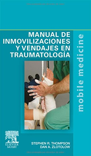 Manual De Inmovilizaciones Y Vendajes En Traumatología por Stephen R. Thompson MD  MEd  FRCSC