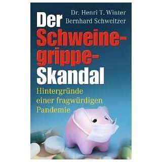 Der Schweinegrippe-Skandal: Hintergründe einer fragwürdigen Pandemie