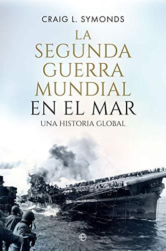 La Segunda Guerra Mundial en el mar: Una historia global (Historia ...