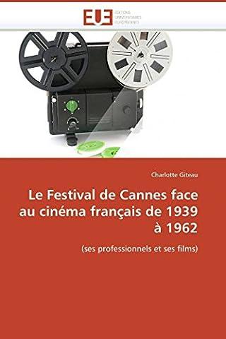 Le Festival de Cannes face au cinéma français de 1939 à 1962: (ses professionnels et ses films) (Omn.Univ.Europ.)