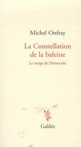 La Constellation de la baleine : Le songe de Démocrite por Michel Onfray