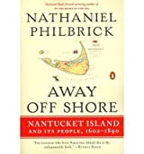By Philbrick, Nathaniel ( Author ) [ Away Off Shore: Nantucket Island and Its People, 1602-1890 (Revised) By Apr-2011 Paperback