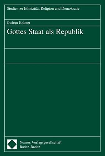 Gottes Staat als Republik: Reflexionen zeitgenössischer Muslime zu Islam, Menschenrechten und Demokratie (Studien zu Ethnizität, Religion und Demokratie)