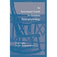 An Assessment Guide To Geriatric Neuropsychology 1st edition by Tuokko, Holly, Hadjistavropoulos, Thomas (1998) Hardcover