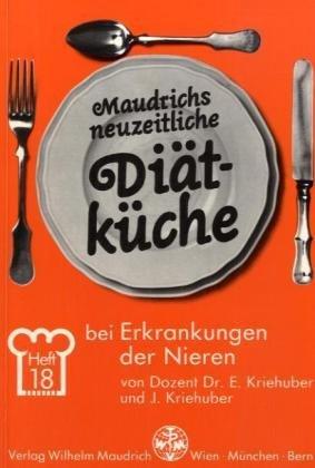 Nieren-gesundheit (Maudrichs neuzeitliche Diätküche, H.18, Diät bei Erkrankungen der Nieren)