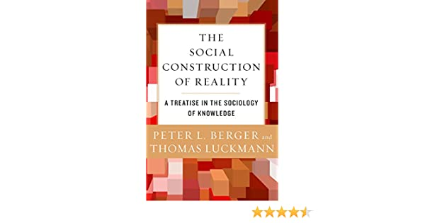 The social construction of reality a treatise in the sociology of the social construction of reality a treatise in the sociology of knowledge ebook peter l berger thomas luckmann amazon kindle store fandeluxe Images