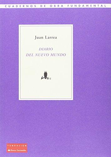 Diario Del Nuevo Mundo (Cuadernos de Obra Fundamental) por Juan Larrea