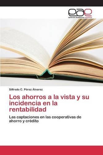 Los ahorros a la vista y su incidencia en la rentabilidad por Pérez Álvarez Silfredo C.