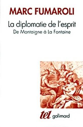 La Diplomatie de l'esprit : De Montaigne  La Fontaine