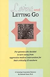 Loving and Letting Go: For Parents Who Decided to Turn Away from Aggressive Medical Intervention for Their Critically Ill Newborns (Centering Corporation Resource)
