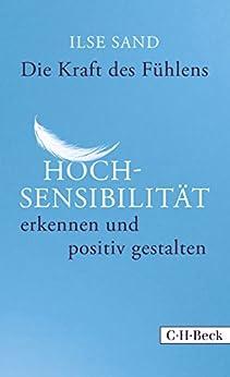 Die Kraft des Fühlens: Hochsensibilität erkennen und positiv gestalten (Beck Paperback)