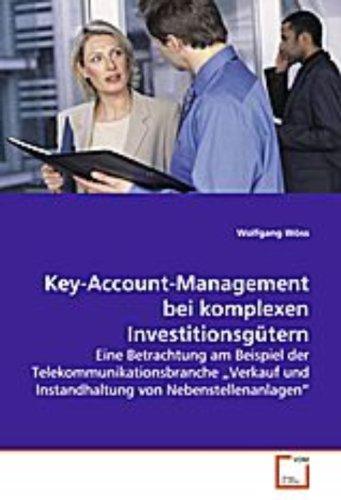 """Key-Account-Management bei komplexen Investitionsgütern: Eine Betrachtung am Beispiel derTelekommunikationsbranche """"Verkauf und Instandhaltungvon Nebenstellenanlagen"""""""