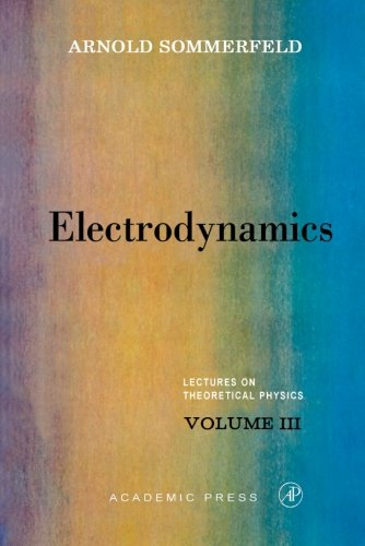 Electrodynamics: Volume 3 (Lectures on Theoretical Physics) por A. Sommerfeld