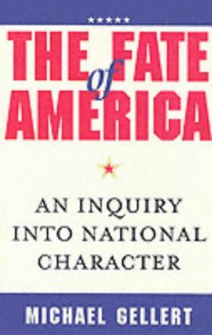The Fate of America: An Inquiry into National Character by Michael Gellert (2002-07-10)