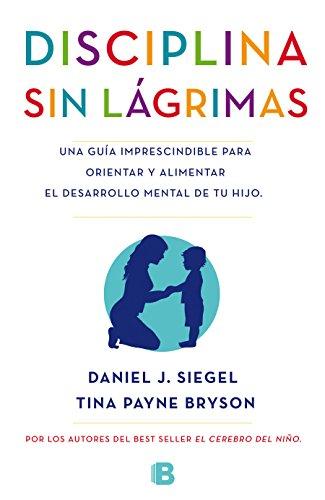 Portada del libro Disciplina sin lágrimas: Una guía imprescindible para orientar y alimentar el desarrollo mental de tu hijo (NO FICCIÓN)