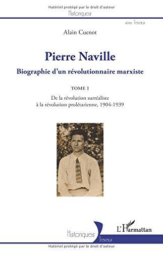 Descargar Libro Pierre Naville: Biographie d'un révolutionnaire marxiste TOME 1 - De la révolution surréaliste à la révolution prolétarienne, 1904-1939 de Alain Cuenot