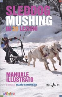 Sleddog mushing in 20 lezioni. Manuale illustrato