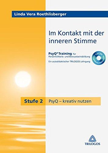 Im Kontakt mit der inneren Stimme Stufe 2 PsyQ - kreativ nutzen: Ein autodidaktischer TRILOGOS Lehrgang, PsyQ-Training für  Persönlichkeits- und Bewusstseinsbildung