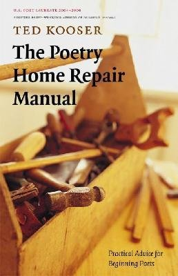 [( The Poetry Home Repair Manual: Practical Advice for Beginning Poets By Kooser, Ted ( Author ) Paperback Mar - 2007)] Paperback
