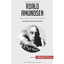 Roald Amundsen: La carrera hacia el Polo Sur