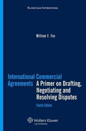 International Commercial Agreements: A Primer on Drafting, Negotiating and Resolving Disputes, 4th Revised Edition