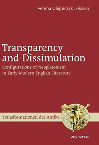 Transparency and Dissimulation: Configurations of Neoplatonism in Early Modern English Literature (Transformationen der Antike Book 16) (English Edition)