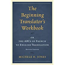 The Beginning Translator's Workbook: or the ABCs of French to English Translation (English Edition)