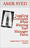 Juggling Grenades While Wearing Your Manager Pants: Leadership In The Call Centre (English Edition)
