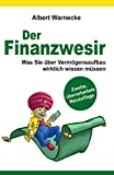 Der Finanzwesir 2.0 - Was Sie über Vermögensaufbau wirklich wissen müssen. Intelligent Geld anlegen und finanzielle Freiheit erlangen mit ETF und ... Funds eine solide Altersvorsorge aufbauen