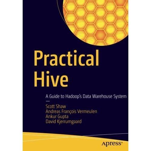 Practical Hive: A Guide to Hadoop's Data Warehouse System by Scott Shaw Andreas François Vermeulen Ankur Gupta David Kjerrumgaard(2016-08-28)