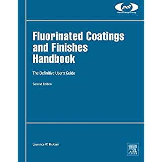 Fluorinated Coatings and Finishes Handbook: The Definitive User's Guide (Plastics Design Library)