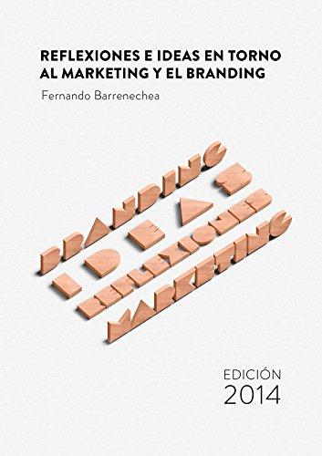Reflexiones e ideas en torno al Marketing y el Branding por Fernando Barrenechea Fernández