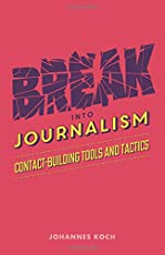 Break into Journalism: Contact-Building Tools and Tactics