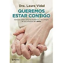 Queremos estar contigo: Consejos útiles para los familiares y los amigos de los enfermos de cáncer (Manuales Practicos (planeta))