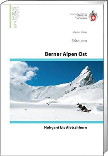 Preisvergleich Produktbild Berner Alpen Ost Skitouren: Hohgant bis Aletschhorn, (Skitourenführer)