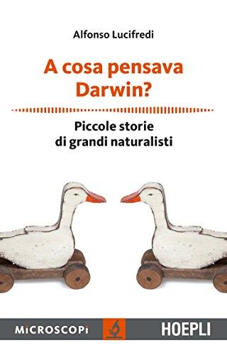 A cosa pensava Darwin? Piccole storie di grandi naturalisti (Microscopi)