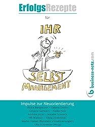 Erfolgsrezepte für Ihr Selbstmanagement: Impulse zur Neuorientierung