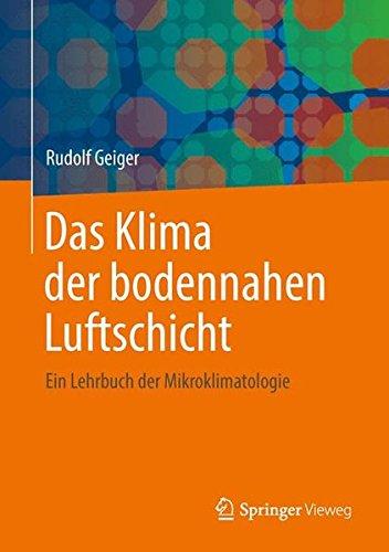 Das Klima der bodennahen Luftschicht: Ein Lehrbuch der Mikroklimatologie