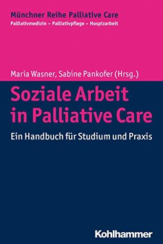 Soziale Arbeit in Palliative Care: Ein Handbuch für Studium und Praxis (Münchner Reihe Palliativ Care 11)