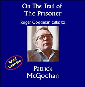 On The Trail of The Prisoner: Roger Goodman talks to Patrick McGoohan