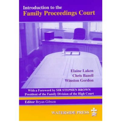 [(Introduction to the Family Proceedings Court)] [ By (author) Christopher E. Bazell, By (author) Elaine Laken, By (author) Winston Gordon, Foreword by Sir Stephen Brown ] [May, 1997]