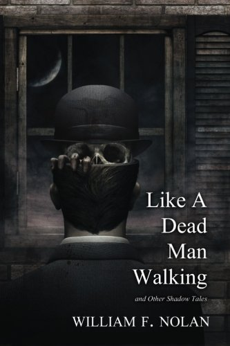 Like a Dead Man Walking by William F. Nolan (2015-07-02)