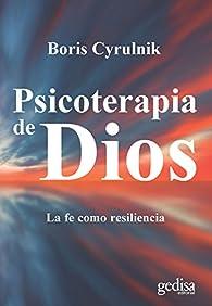 Psicoterapia de Dios: La fe como resiliencia par Boris Cyrulnik