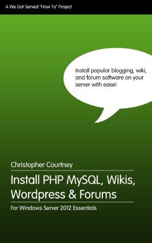 Install PHP MySQL, Wikis, WordPress & Forums On Windows Server 2012 Essentials (English Edition)