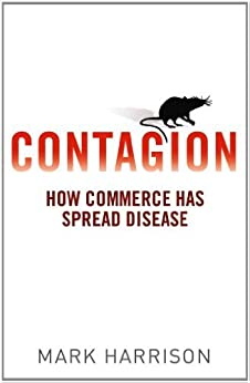 Contagion: How Commerce Has Spread Disease by [Harrison, Mark]