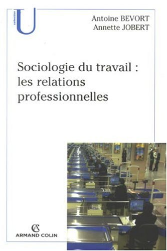 Sociologie du travail : les relations professionnelles par Antoine Bevort