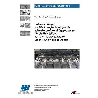 Untersuchungen zur Werkzeugtechnologie für schnelle Umform-/Fügeprozesse für die Herstellung von thermoplastbasierten Blech-FKV-Hybridbauteilen (EFB-Forschungsbericht)