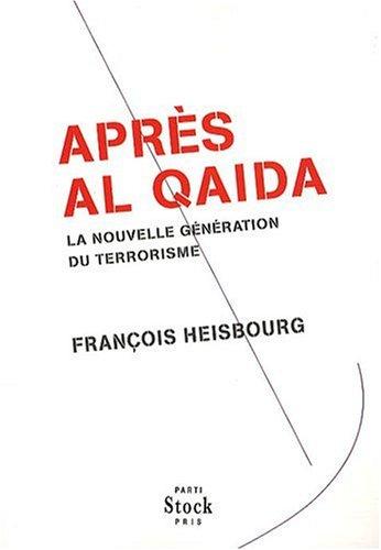 Après Al Qaida : La nouvelle génération du terrorisme par François Heisbourg